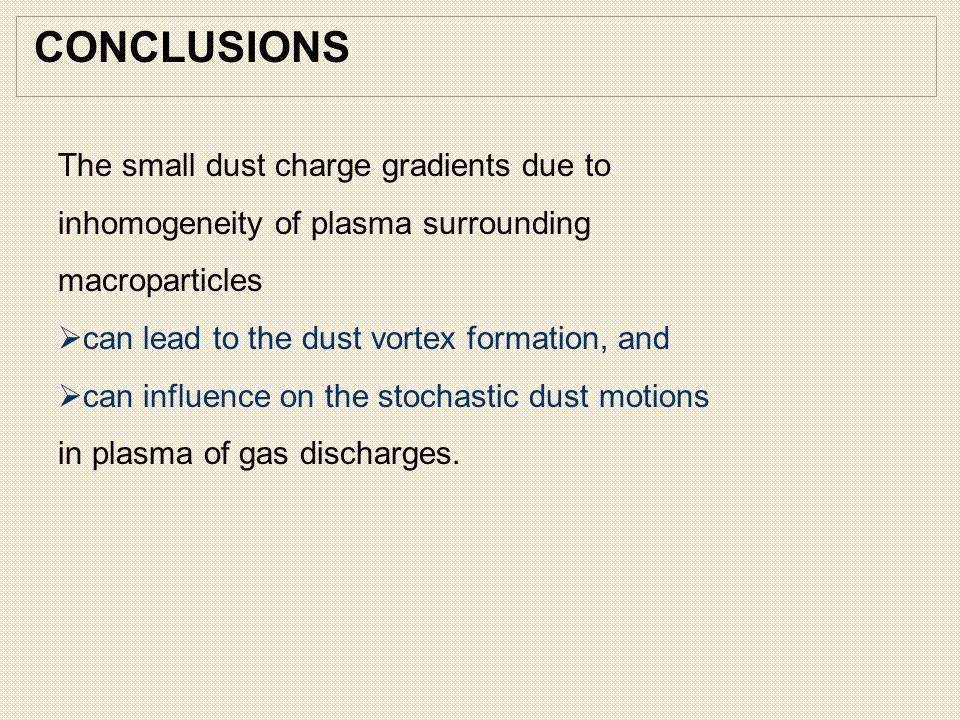 CONCLUSIONS The small dust charge gradients due to inhomogeneity of plasma surrounding macroparticles.