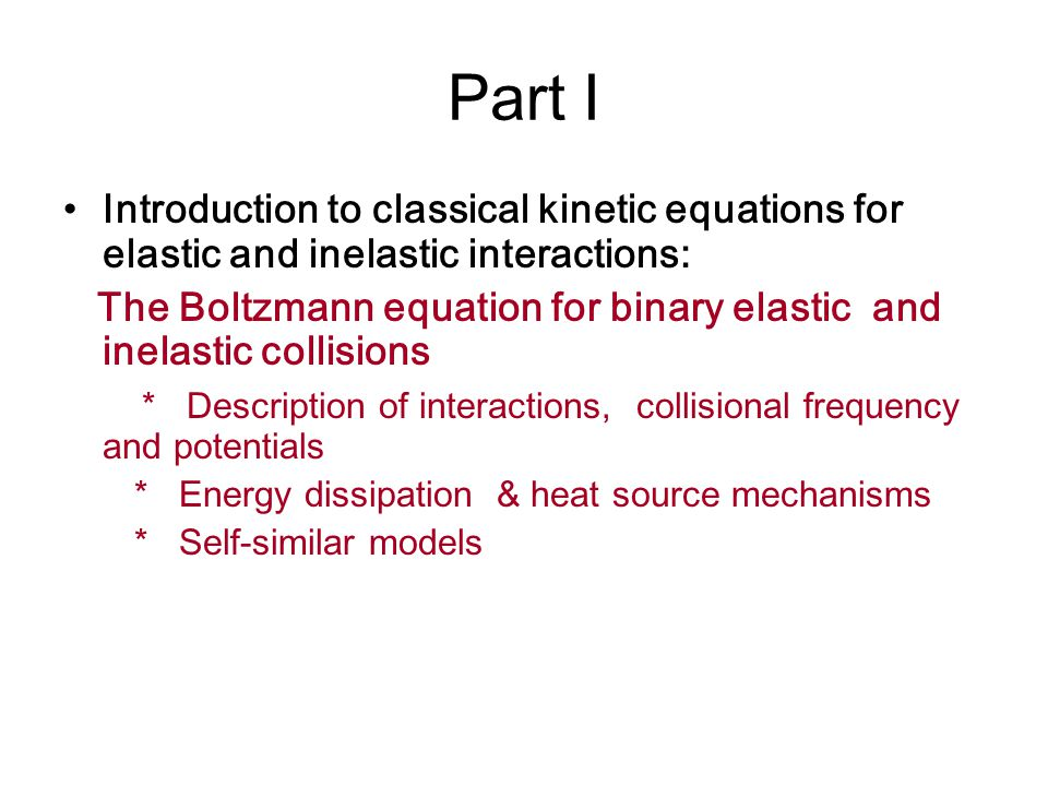 Part I Introduction to classical kinetic equations for elastic and inelastic interactions: