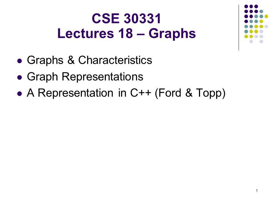 CSE 30331 Lectures 18 – Graphs Graphs & Characteristics