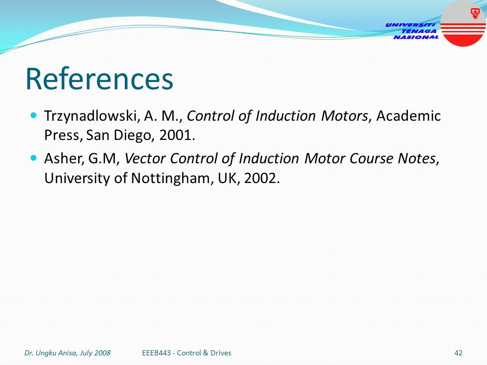 References Trzynadlowski, A. M., Control of Induction Motors, Academic Press, San Diego, 2001.