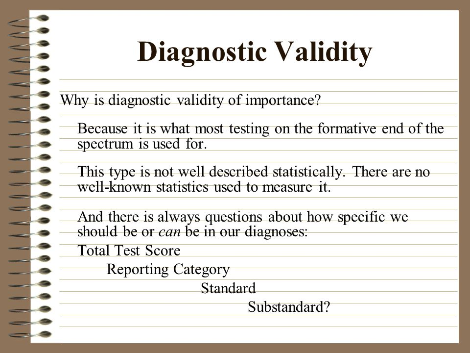 Diagnostic Validity Why is diagnostic validity of importance