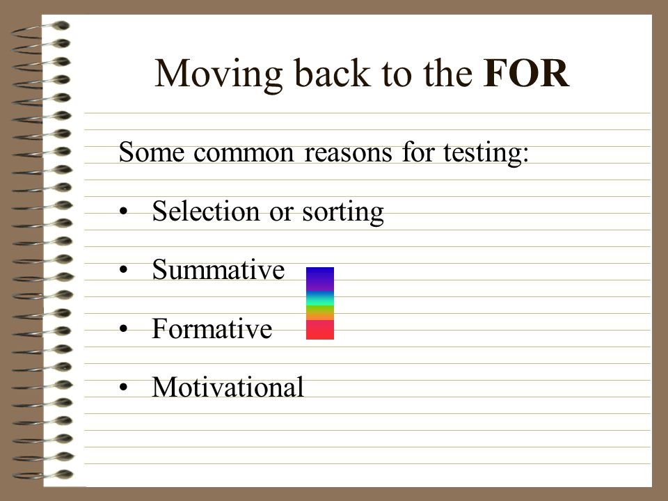 Moving back to the FOR Some common reasons for testing: