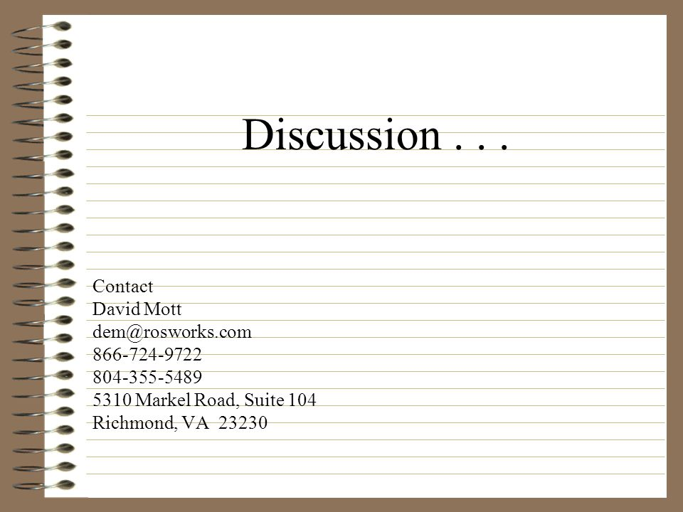 Discussion . . . Contact David Mott dem@rosworks.com 866-724-9722