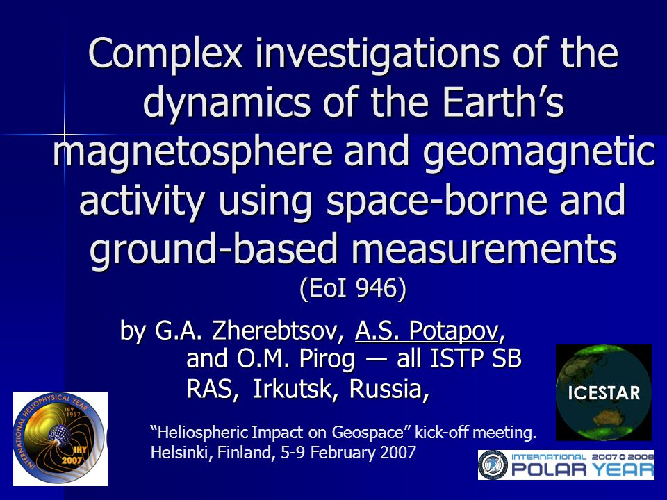 Complex investigations of the dynamics of the Earth's magnetosphere and geomagnetic activity using space-borne and ground-based measurements (EoI 946)