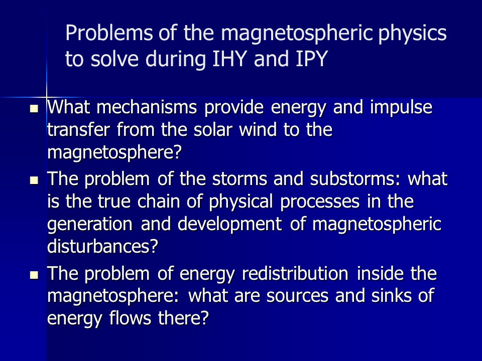 Problems of the magnetospheric physics to solve during IHY and IPY