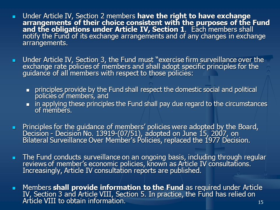 Under Article IV, Section 2 members have the right to have exchange arrangements of their choice consistent with the purposes of the Fund and the obligations under Article IV, Section 1. Each members shall notify the Fund of its exchange arrangements and of any changes in exchange arrangements.