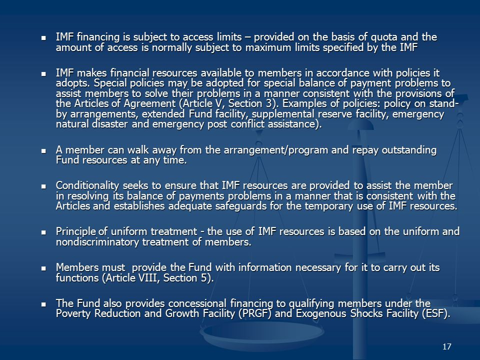 IMF financing is subject to access limits – provided on the basis of quota and the amount of access is normally subject to maximum limits specified by the IMF