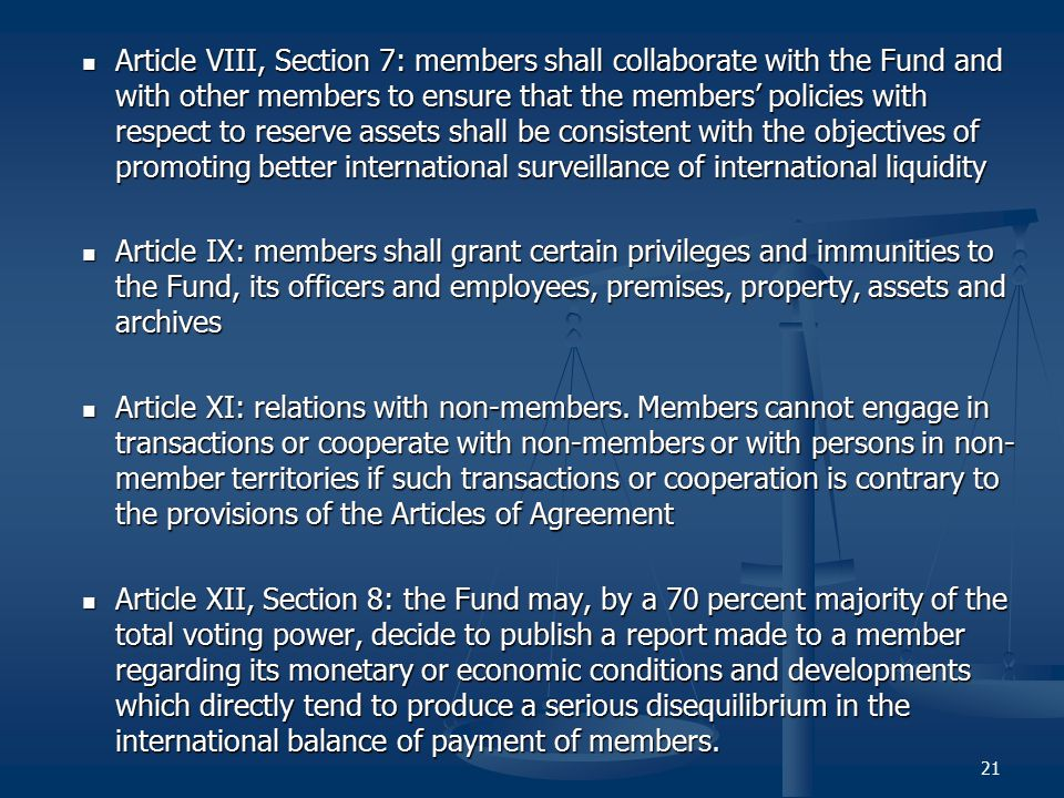Article VIII, Section 7: members shall collaborate with the Fund and with other members to ensure that the members' policies with respect to reserve assets shall be consistent with the objectives of promoting better international surveillance of international liquidity