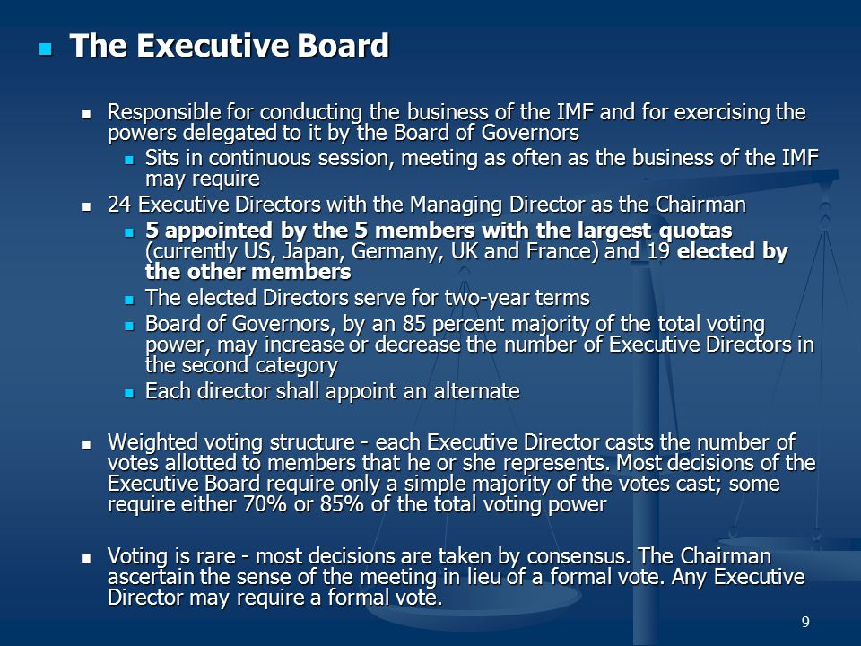 The Executive Board Responsible for conducting the business of the IMF and for exercising the powers delegated to it by the Board of Governors.