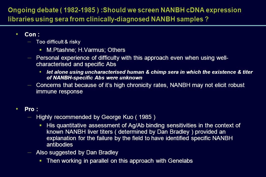 Ongoing debate ( 1982-1985 ) :Should we screen NANBH cDNA expression libraries using sera from clinically-diagnosed NANBH samples