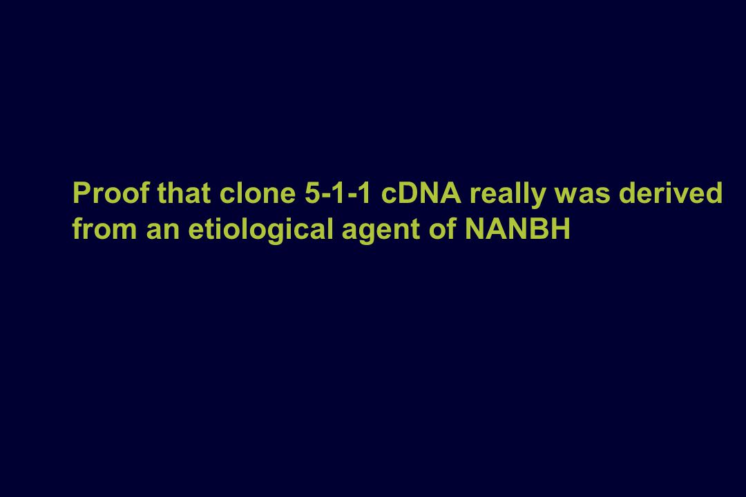 Proof that clone 5-1-1 cDNA really was derived from an etiological agent of NANBH