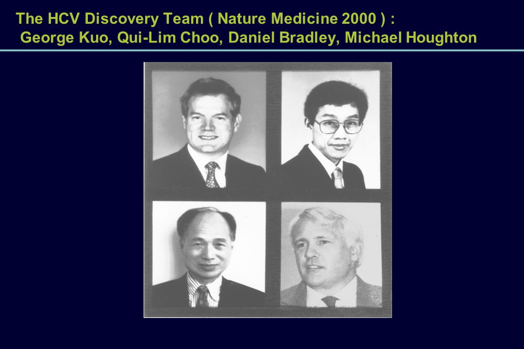 The HCV Discovery Team ( Nature Medicine 2000 ) : George Kuo, Qui-Lim Choo, Daniel Bradley, Michael Houghton