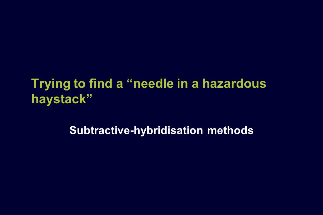 Trying to find a needle in a hazardous haystack