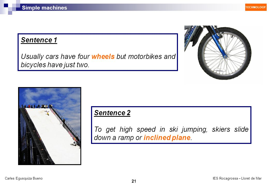 Sentence 1 Usually cars have four wheels but motorbikes and bicycles have just two. Sentence 2.