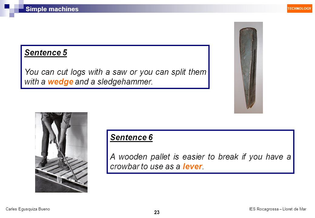 Sentence 5 You can cut logs with a saw or you can split them with a wedge and a sledgehammer. Sentence 6.