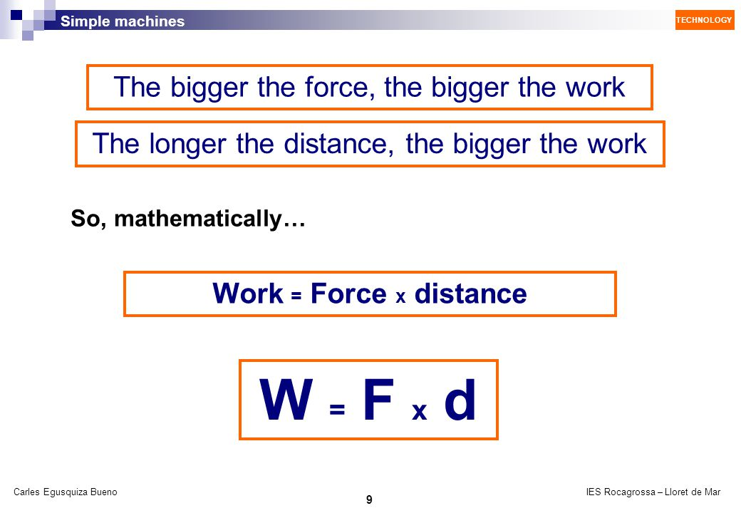 W = F x d The bigger the force, the bigger the work