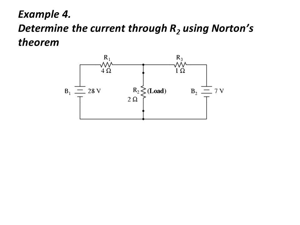 Example 4. Determine the current through R2 using Norton's theorem