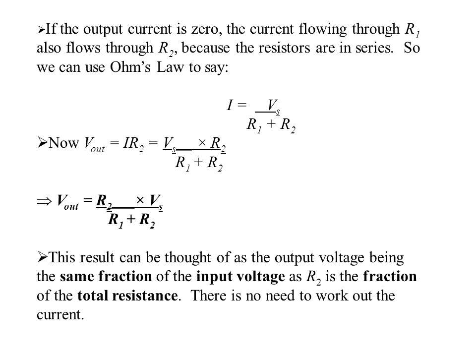 I = Vs R1 + R2 Now Vout = IR2 = Vs__ × R2  Vout = R2___× Vs