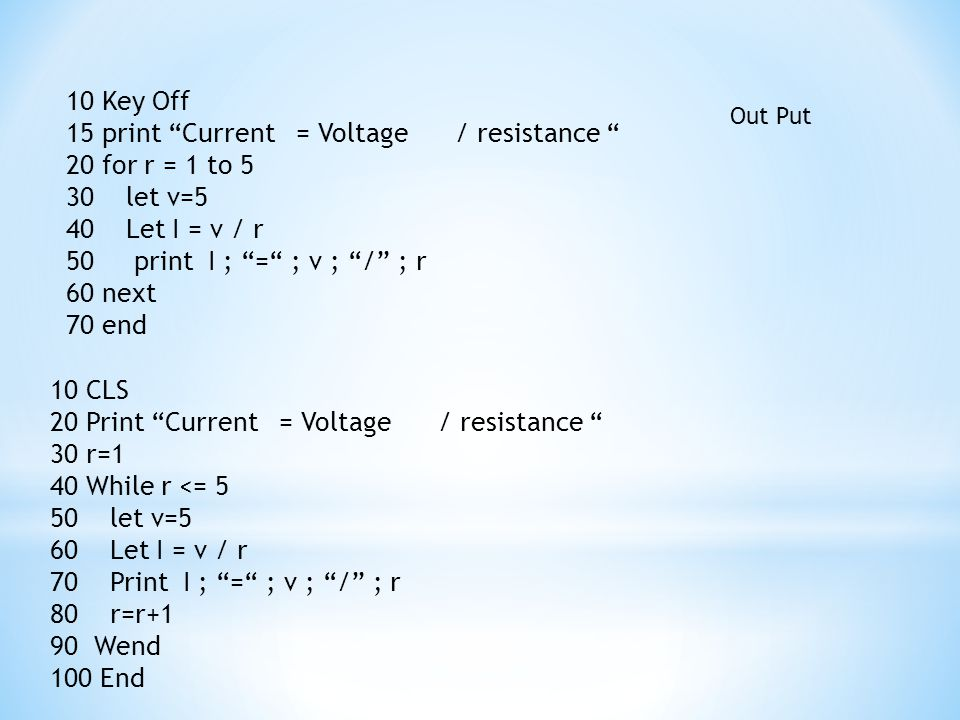 15 print Current = Voltage / resistance 20 for r = 1 to 5