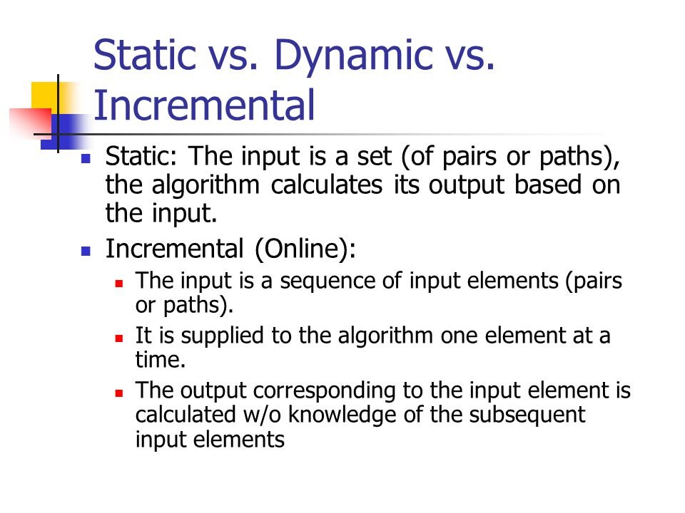 Static vs. Dynamic vs. Incremental
