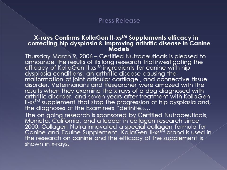 Press Release X-rays Confirms KollaGen II-xsTM Supplements efficacy in correcting hip dysplasia & improving arthritic disease in Canine Models.