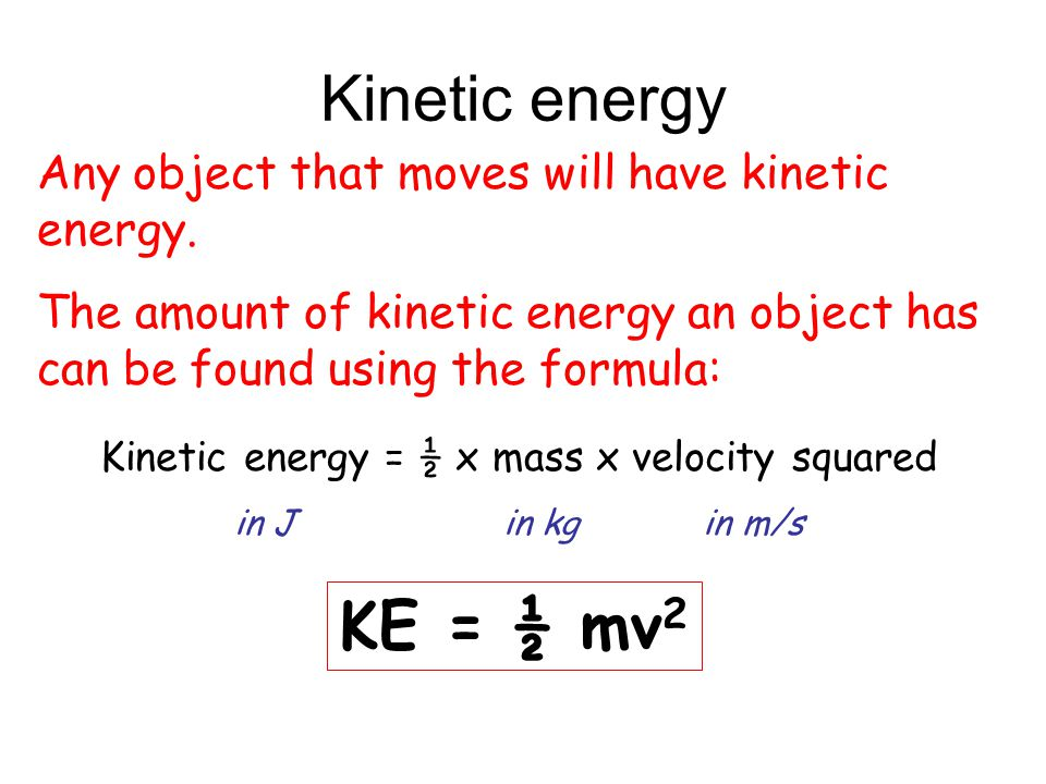 Kinetic energy = ½ x mass x velocity squared