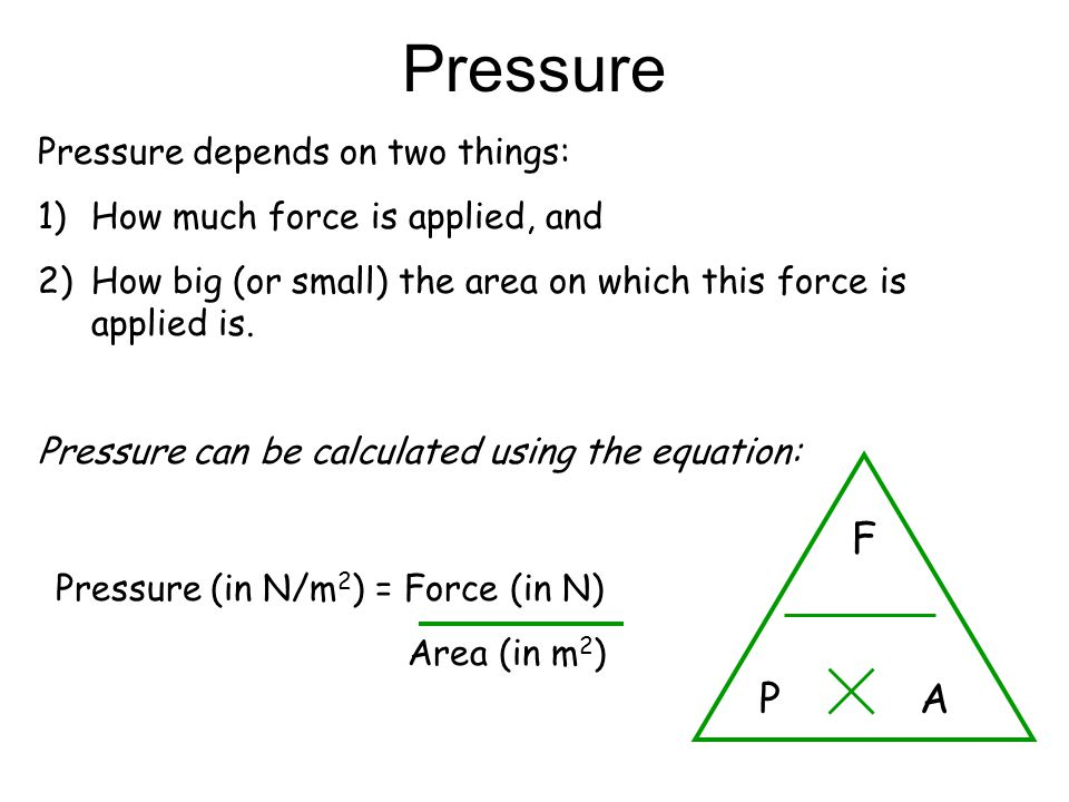 Pressure F A P Pressure depends on two things: