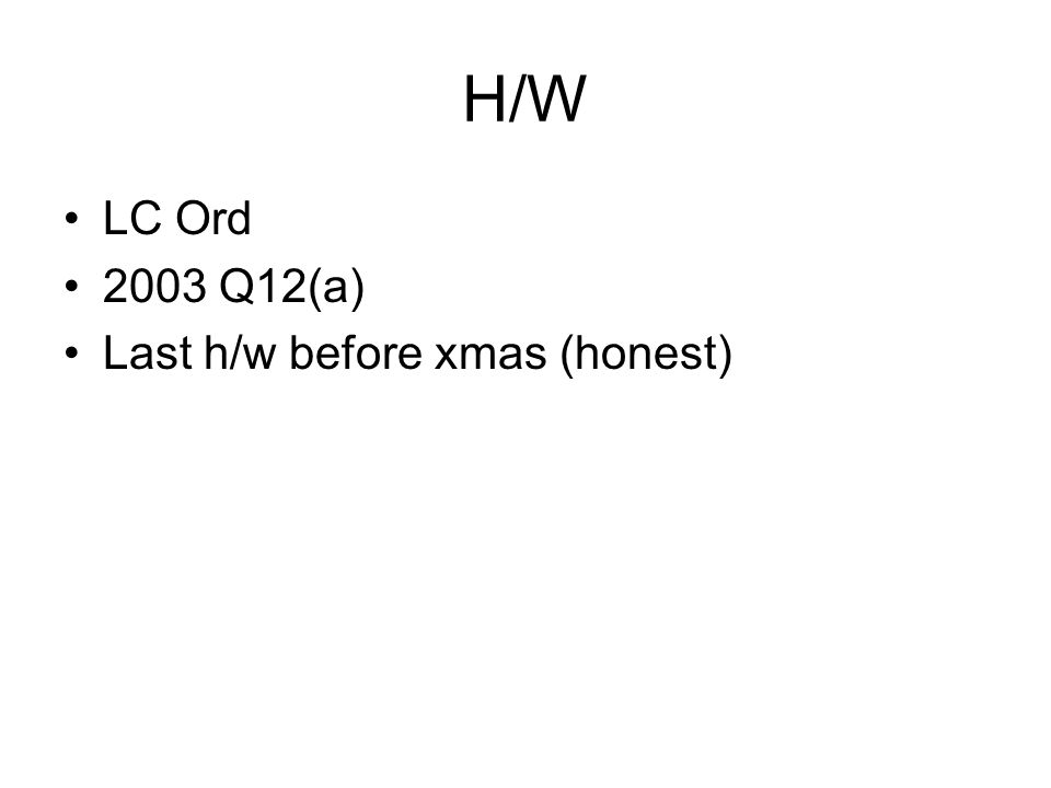 H/W LC Ord 2003 Q12(a) Last h/w before xmas (honest)