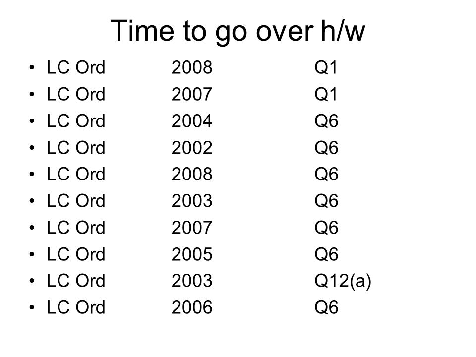 Time to go over h/w LC Ord 2008 Q1 LC Ord 2007 Q1 LC Ord 2004 Q6