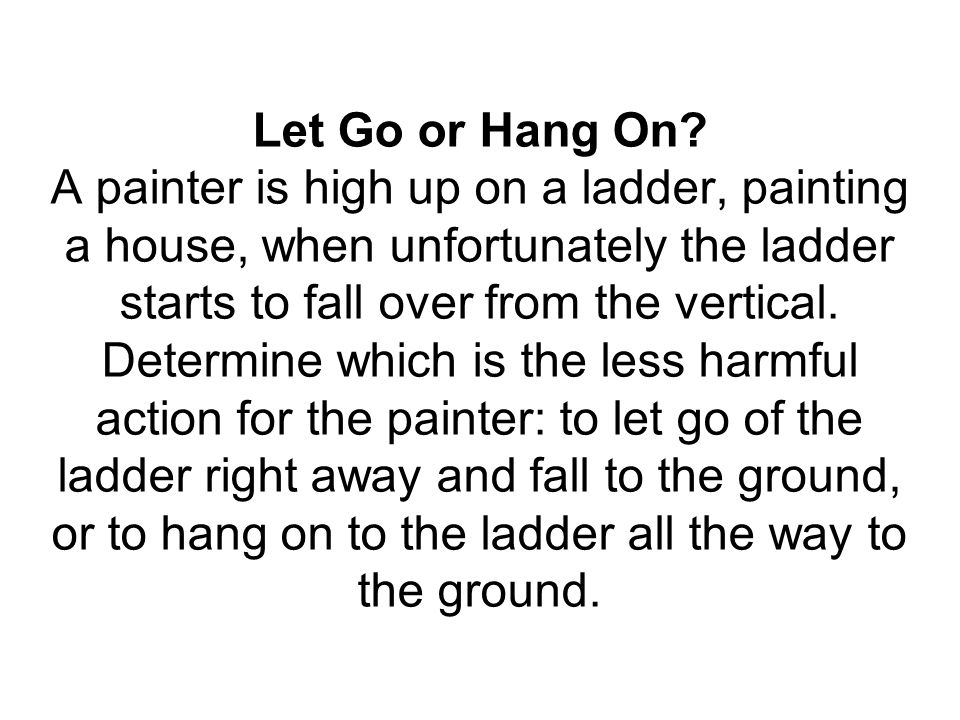 Let Go or Hang On.