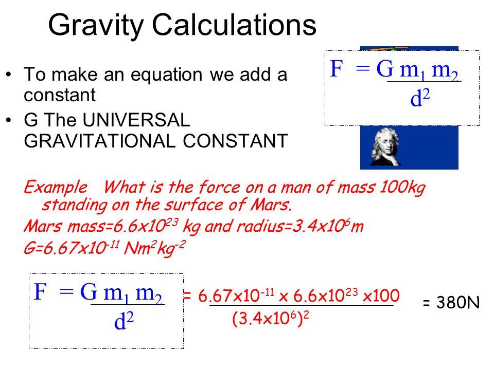 Gravity Calculations F = G m1 m2 d2 F = G m1 m2 d2