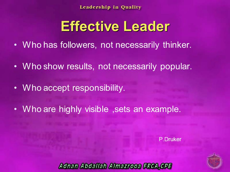 Effective Leader Who has followers, not necessarily thinker.