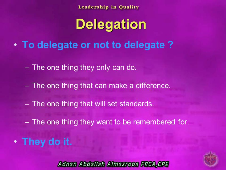 Delegation To delegate or not to delegate They do it.
