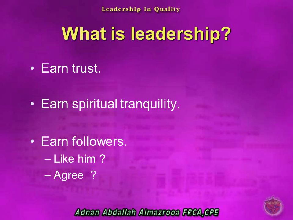What is leadership Earn trust. Earn spiritual tranquility.