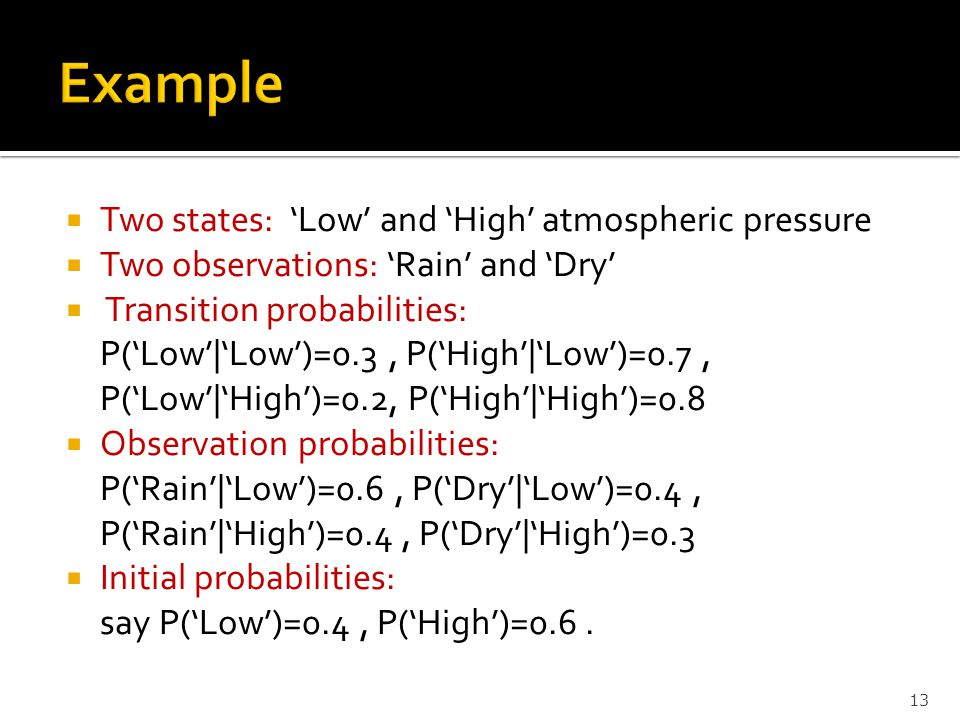 Example Two states: 'Low' and 'High' atmospheric pressure
