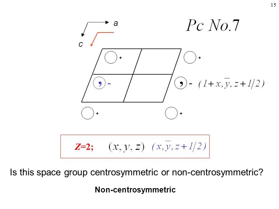 a c. + - , + - , Z=2; Is this space group centrosymmetric or non-centrosymmetric.