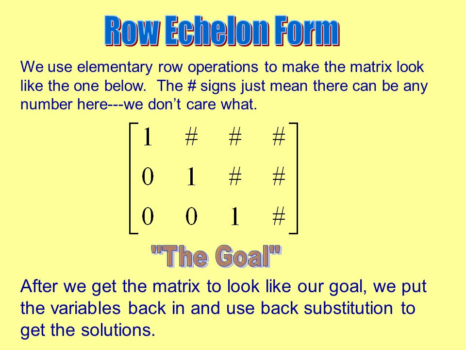 Row Echelon Form The Goal