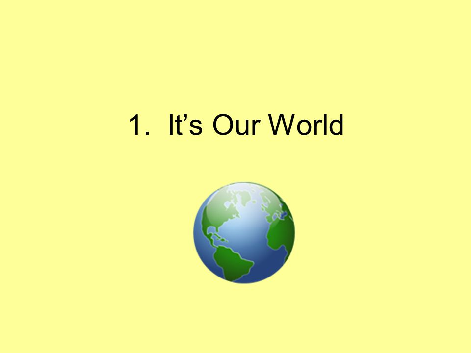1. It's Our World