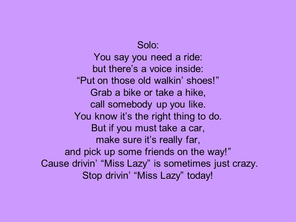 Solo: You say you need a ride: but there's a voice inside: Put on those old walkin' shoes! Grab a bike or take a hike, call somebody up you like.