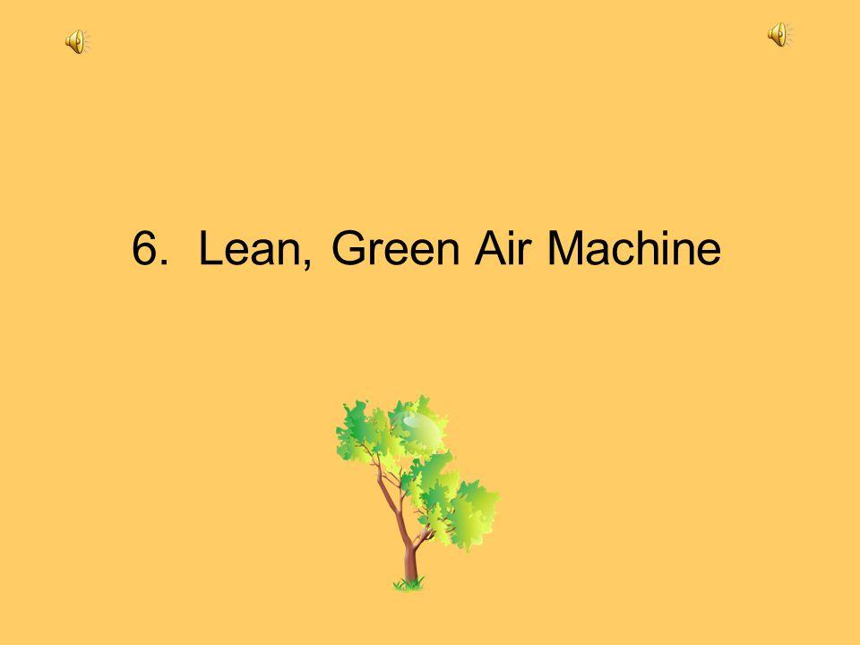6. Lean, Green Air Machine