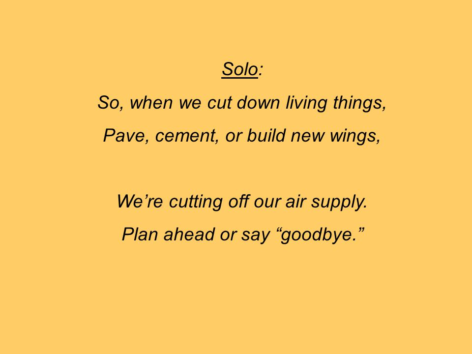 So, when we cut down living things, Pave, cement, or build new wings,
