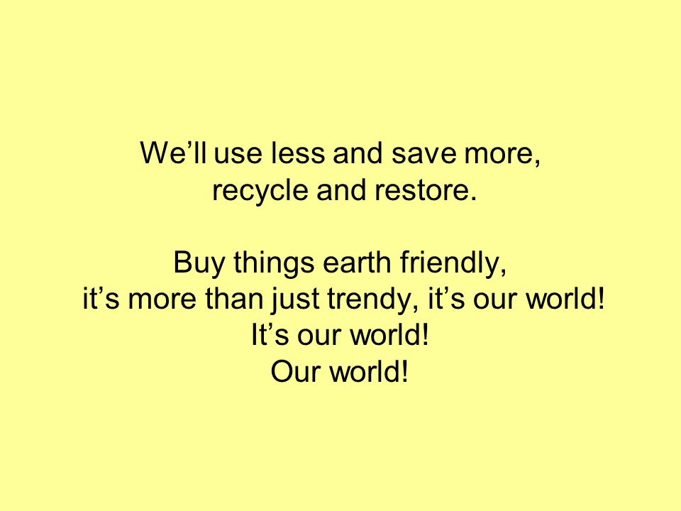 We'll use less and save more, recycle and restore