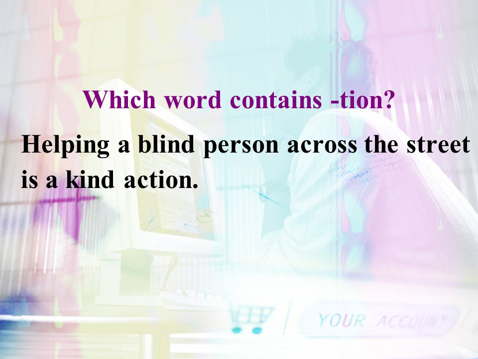 Which word contains -tion