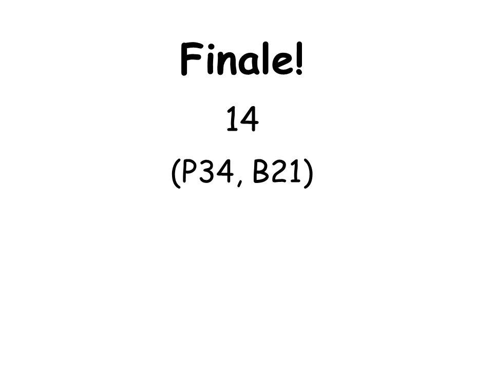 Finale! 14 (P34, B21)