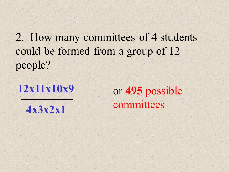 2. How many committees of 4 students could be formed from a group of 12 people