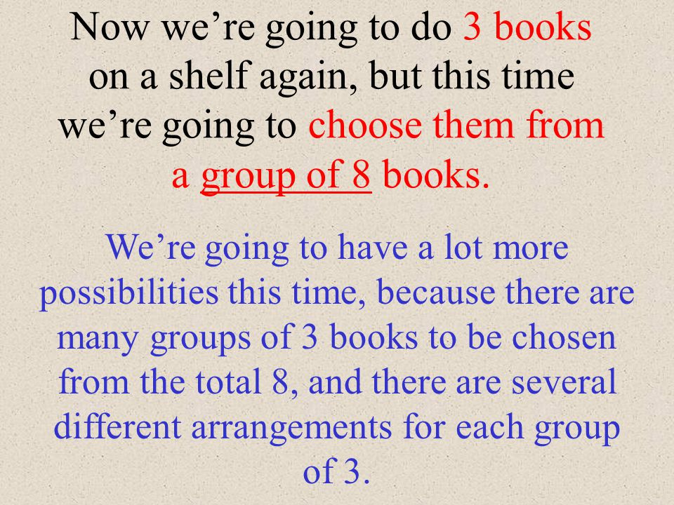 Now we're going to do 3 books on a shelf again, but this time we're going to choose them from a group of 8 books.
