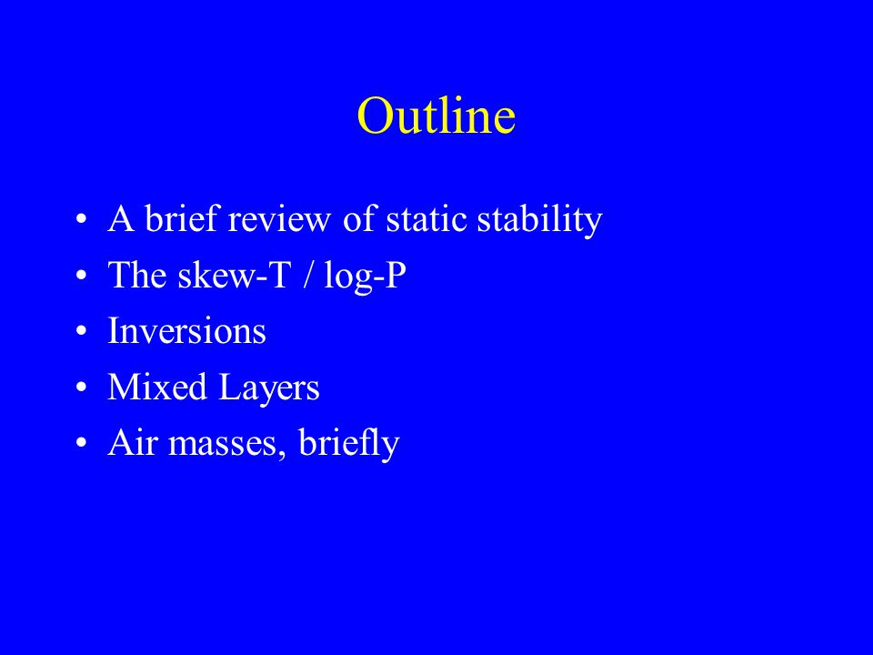 Outline A brief review of static stability The skew-T / log-P