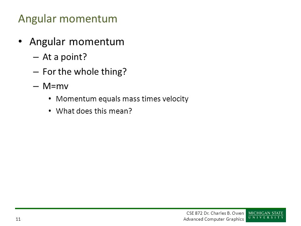 Angular momentum Angular momentum At a point For the whole thing