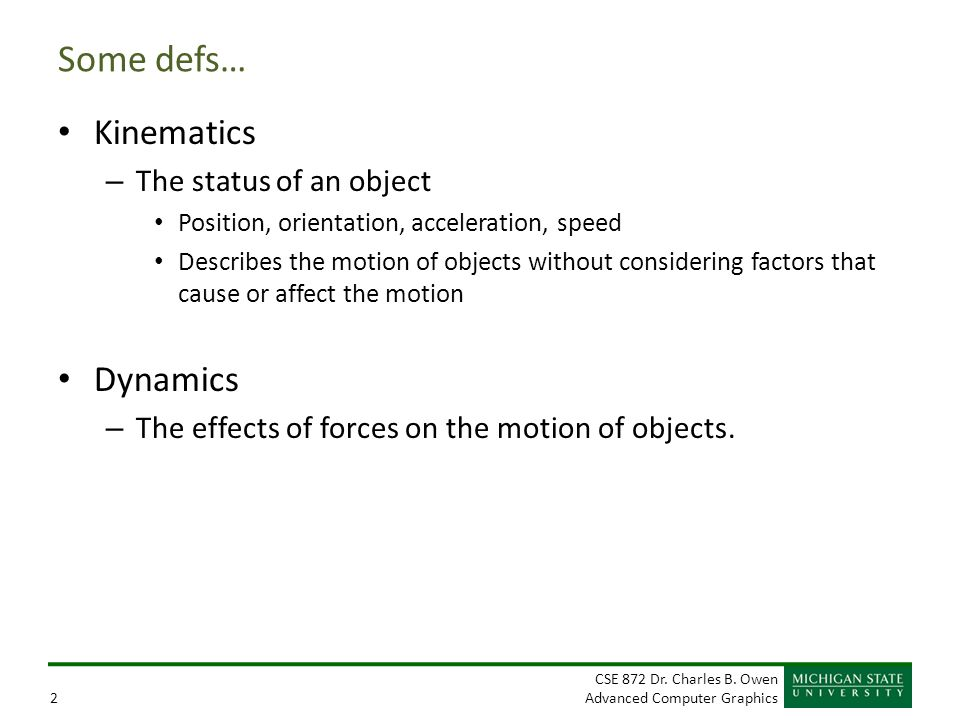 Some defs… Kinematics Dynamics The status of an object