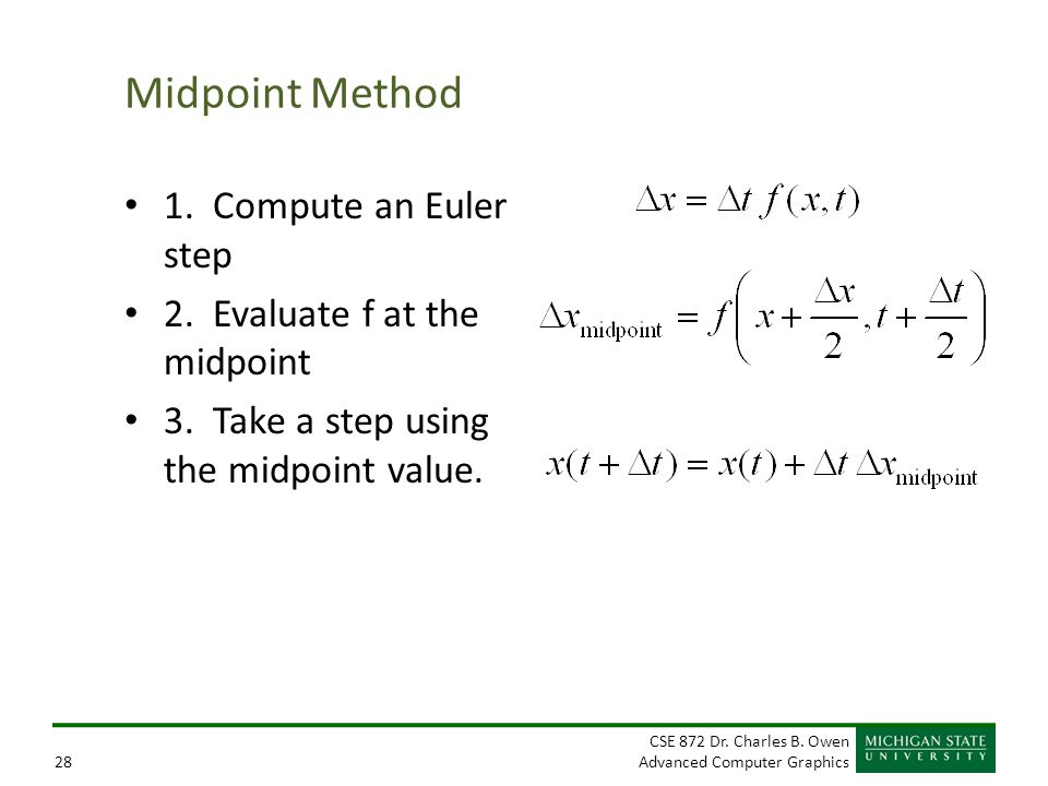 Midpoint Method 1. Compute an Euler step 2. Evaluate f at the midpoint